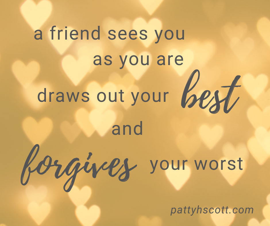 friendship draws out our best and forgives our worst