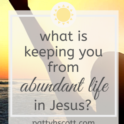 What Is Keeping You From Abundant Life In Jesus?