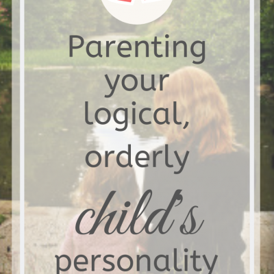 Parenting Your Logical, Orderly Child