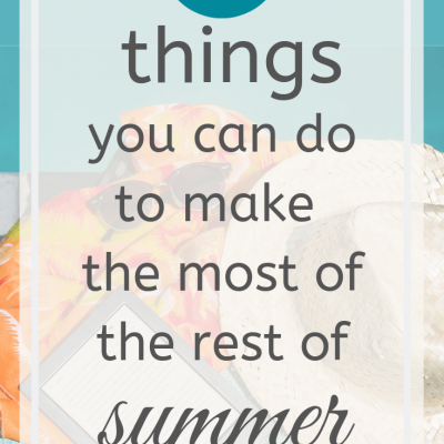Five Things You Can Do to Make the Most of the Rest of Summer