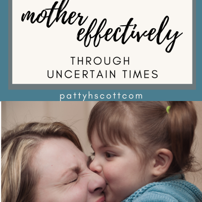 How to Mother Effectively Through Uncertain Times